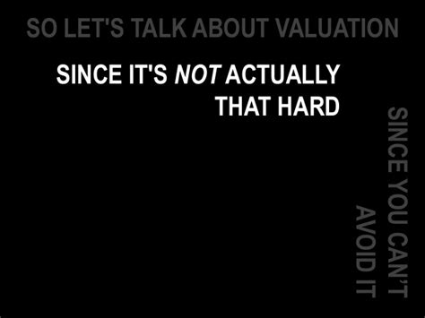 let s talk about that sec commercial every day should be so let s talk about valuation