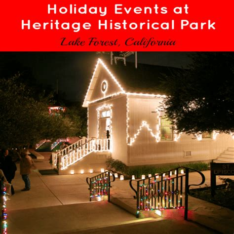christmas at heritage park lake forest celebrate the season at heritage hill historical park in lake forest socal field trips