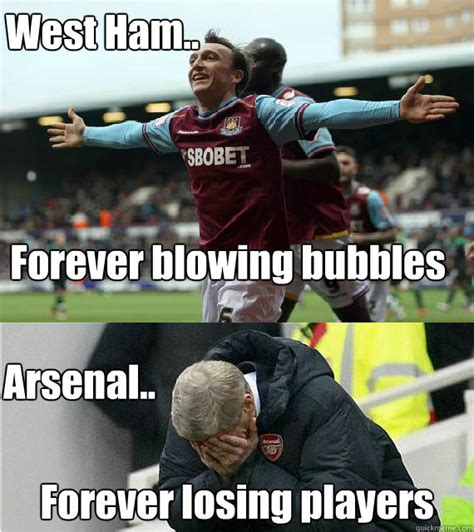 Arsenal Memes - forever blowing bubbles forever losing players west ham