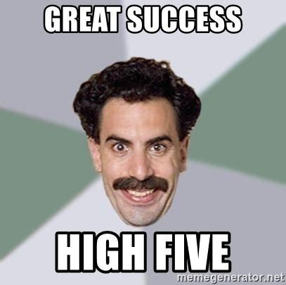 Great Success by Great Success High Five Advice Borat Meme Generator