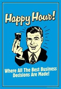 Happy Hour Happy Hour Where All Best Business Decisions Made