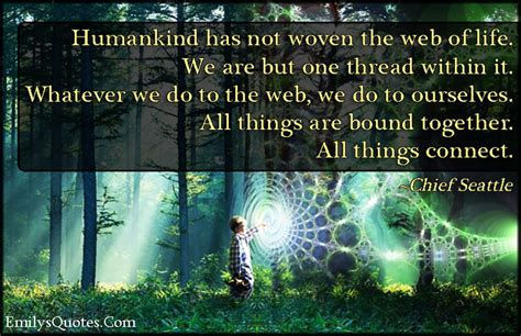 Humankind Has Not Woven The Web Of Life We Are But One
