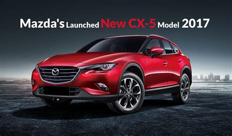 mazda new models 2017 mazda s launched new cx 5 model 2017 ebuddynews