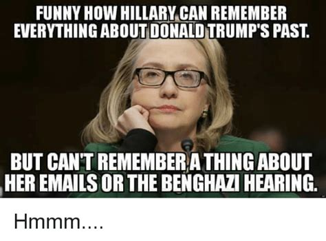 Memes And Everything Funny - funny how hillary can remember everything about