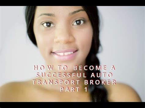 how to become a successful auto transport broker part 1