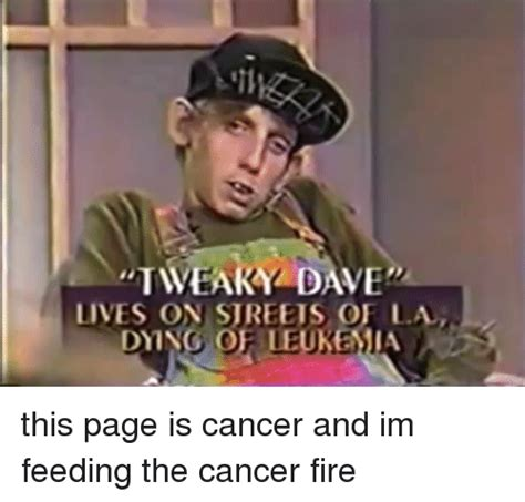 Leukemia Meme - tweara dave lives on sureets of la dying of leukemia