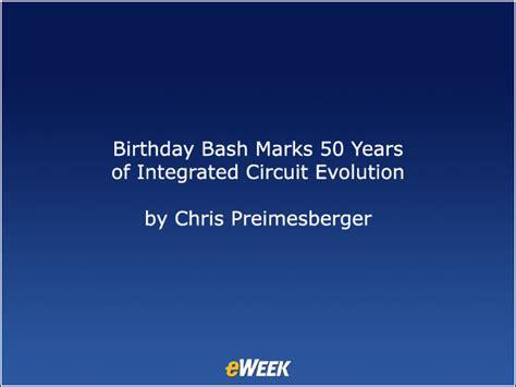 integrated circuit evolution birthday bash marks 50 years of integrated circuit evolution it infrastructure news
