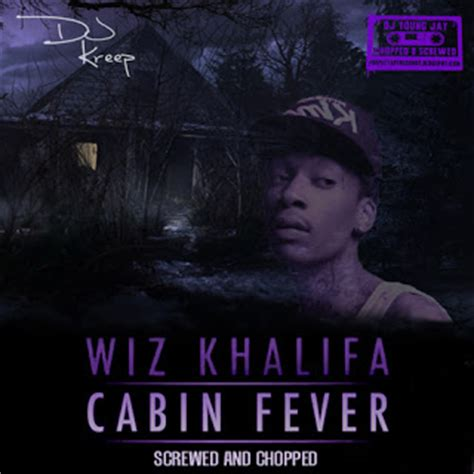 Cabin Fever Wiz Khalifa Album by Screwed Chopped By Dj Kreep Wiz Khalifa Cabin Fever