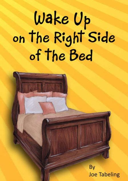right side of the bed wake up on the right side of the bed by joe tabeling