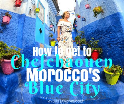 film blue city how to get to chefchaouen the blue city of morocco my