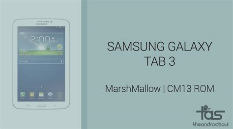 Samsung Tab 3 Rm Galaxy Tab 3 Marshmallow Update Cm13 And Other Roms The Android Soul