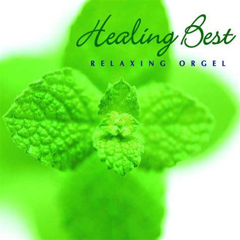 best relaxing healing best relaxing orgel by relaxing orgel on apple