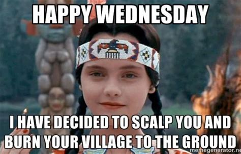 Wednesday Addams Meme - it s wednesday and a tribe called red will burn your