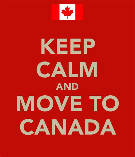 moving to canada keep calm and move to canada mi might be doing that after the way this election turned out