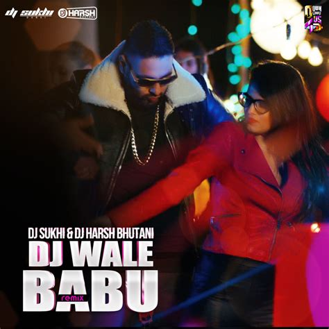 download dj waley babu remix mp3 dj waley babu dj sukhi dj harsh bhutani remix