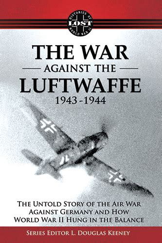 the story of germany books the war against the luftwaffe 1943 1944 the untold story