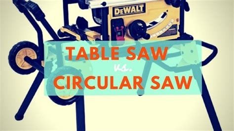 table saw vs circular saw table saw vs circular saw which one do you buy
