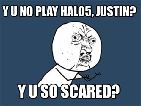 Y U So Meme - meme creator y u no play halo5 justin y u so scared
