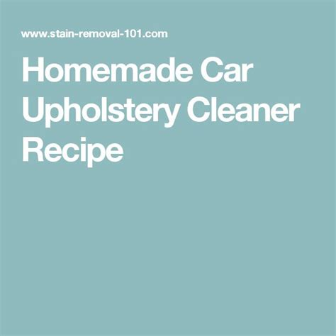 upholstery cleaner recipe 25 best ideas about car upholstery cleaner on pinterest