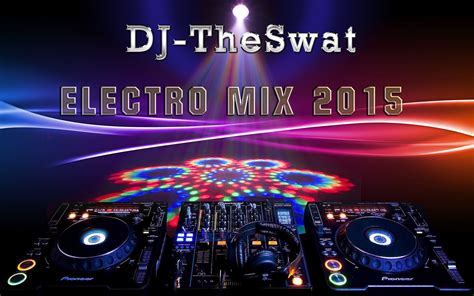 download mp3 dj electro 2015 dj theswat mix electro juin 2015 by theswat hulkshare