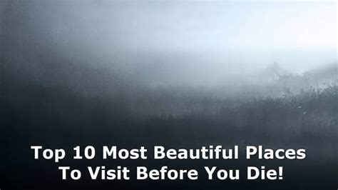 Top 10 Places To Visit In The World by Top 10 Most Beautiful Places To Visit Before You Die