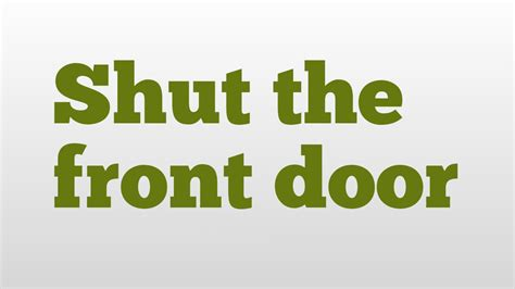 Shut The Front Door Meaning And Pronunciation Youtube Shut The Front Door Meaning