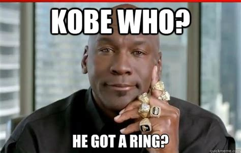 Lebron Kobe Jordan Meme - kobe who he got a ring relatively successful michael