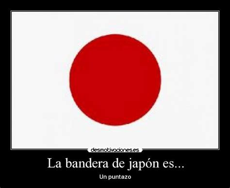 imagenes de japon bandera la bandera de jap 243 n es desmotivaciones