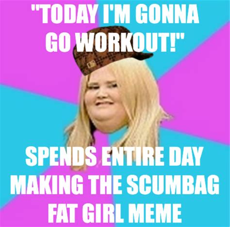 Thick Women Memes - scumbag fat girl meme creation scumbag fat girl know