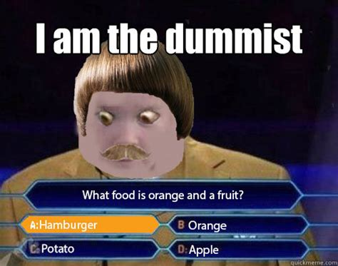 Funny Dumb Memes - i am the dummist dumb josh quickmeme