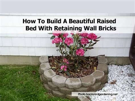 how to build a beautiful raised bed with retaining wall bricks