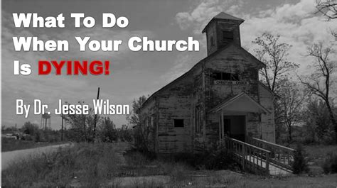 how to when your is dying what to do when your church is dying dr wilson