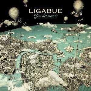 testi canzoni di ligabue tutti i testi ufficiali di ligabue ligabue