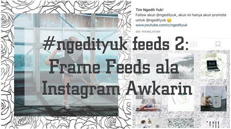 Cara Membuat Feeds Instagram Yang Bagus | cara membuat feeds instagram dengan menambahkan frame yang