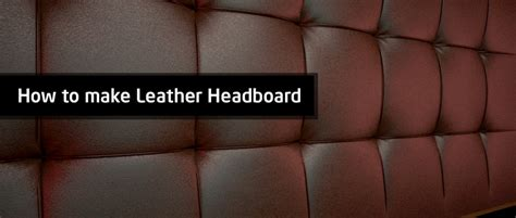 how to make leather headboard how to make leather headboard