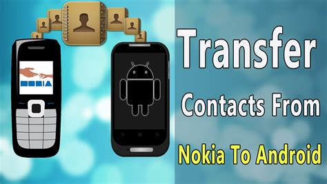 how to transfer from android to android how to transfer contacts from nokia to android