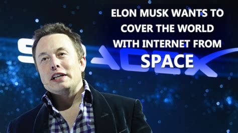 elon musk global internet elon musk to launch super fast internet from space