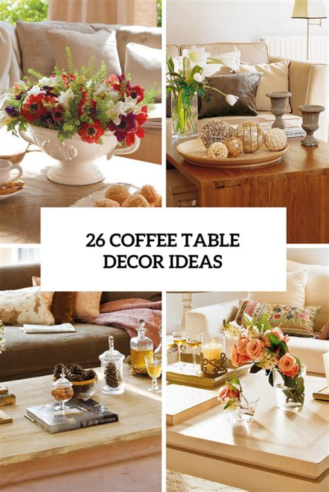 coffee table decorative accents 26 stylish and practical coffee table decor ideas digsdigs