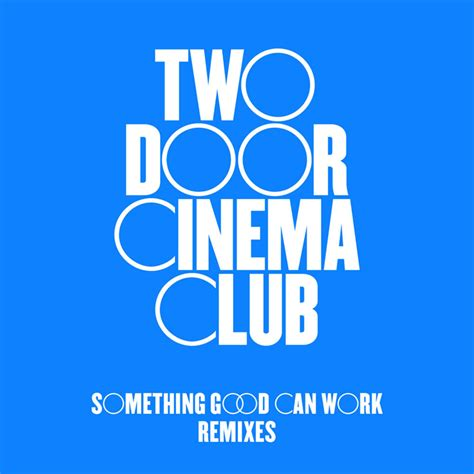 Two Door Cinema Club Something Can Work two door cinema club something can work lyrics