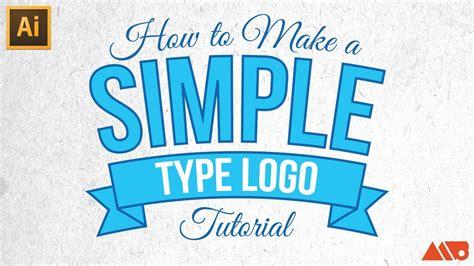 how to make logo adobe illustrator tutorial how to make a simple type logo