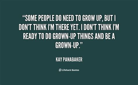 Quotes For To Up To by Need To Grow Up Quotes Quotesgram