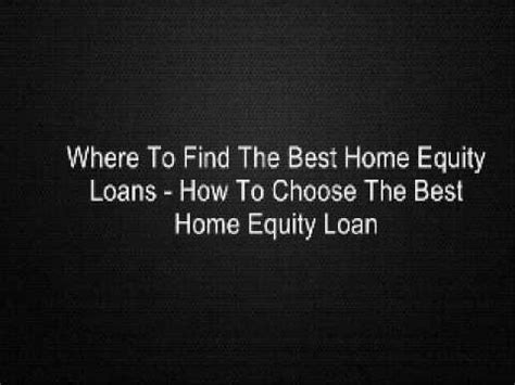 where to find the best home equity loans how to choose
