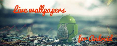 best live wallpapers for android top 10 best live wallpapers for android
