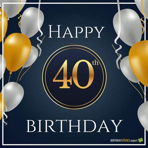 Happy 40 Birthday Wishes Happy 40th Birthday Wishes