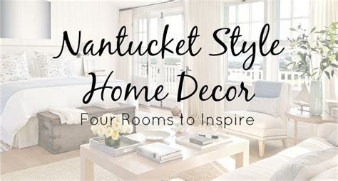 nantucket home decor coastal trends nantucket style home decor cottage