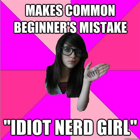 Girl Nerd Meme - image 397266 idiot nerd girl know your meme