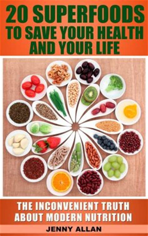 superfoods boost your health with superfoods books 20 superfoods to save your health and your the