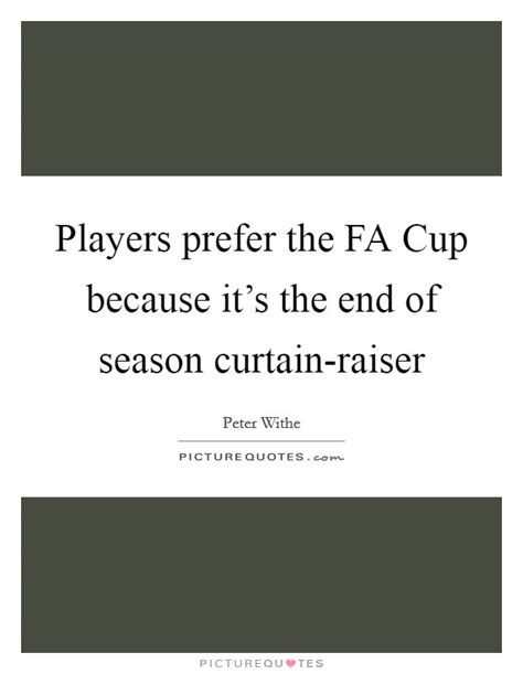 Because It S You 02 End players prefer the fa cup because it s the end of season picture quotes