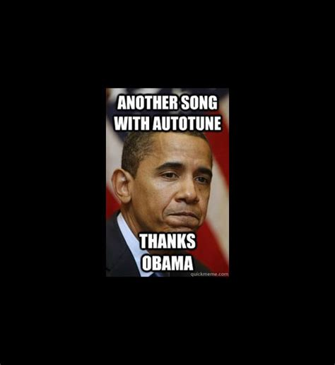 Autotune Meme - thanks obama meme another song with autotune