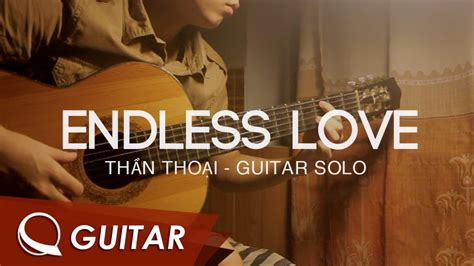 tutorial guitar endless love endless love thần thoại guitar solo q guitar